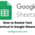 How to Rotate Text Vertical in Google Sheets
